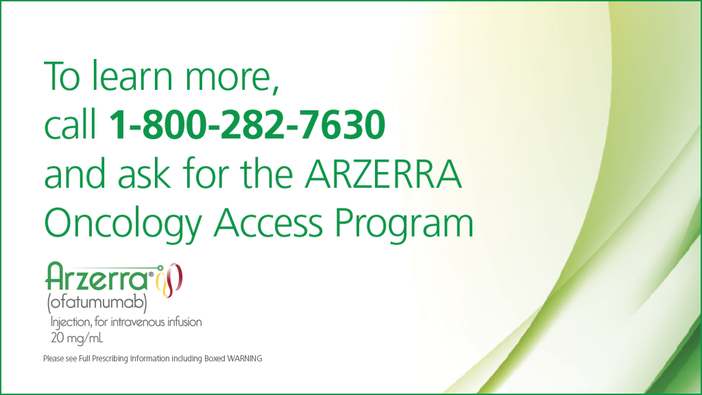 To learn more, call 1-800-282-7630 and ask for the Arzerra Oncology Access Program